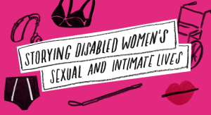 Storifying disabled women's sexual and intimate lives